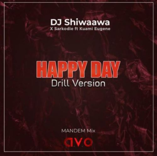 DJ Shiwaawa Ft Kuami Eugene & Sarkodie – Happy Day (Drill Version)