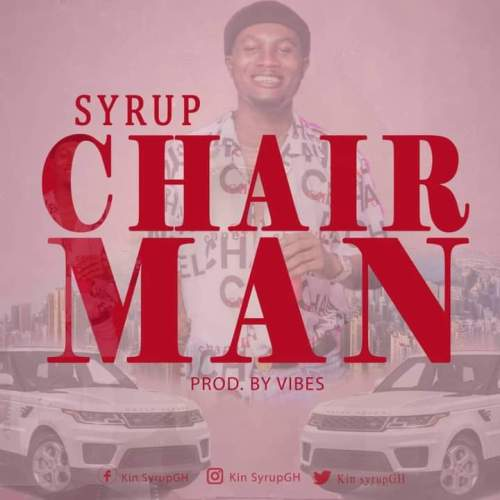 Syrup - Chairman (Prod By Still Vibes)