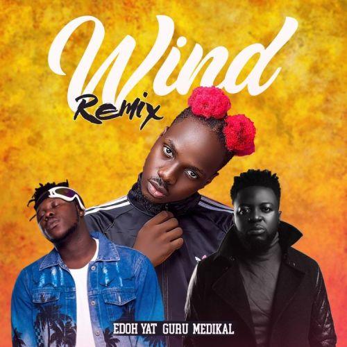 Edoh YAT – Wind (Remix) Ft Guru & Medikal (Prod By FimFim)
