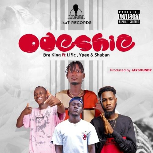 Bra King Ft Ypee x Lific x Shaban - ODESHIE (Prod By Jaysounds)