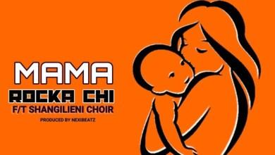 Rocka Chi Ft. Shangilieni Choir – Mama