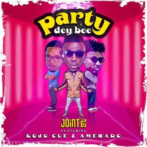 Joint 77 - Party Dey Bee Ft Amerado x Kojo Cue