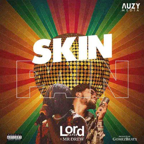 Lord Paper - Skin Pain Ft Mr Drew