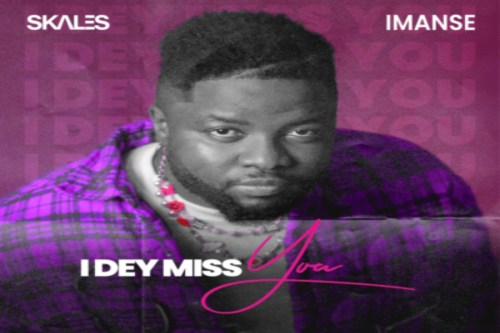 Skales Ft Imanse – I Dey Miss You Lyrics