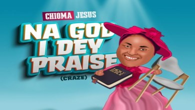Chioma Jesus – Na God I Dey Praise (Craze) Lyrics