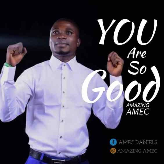 Amazing Amec - You Are So Good