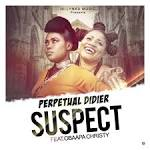 Perpetual Didier ft Obaapa Christy – Suspect