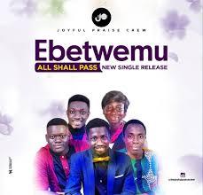 Joyful Praise Crew – Ebetwamu