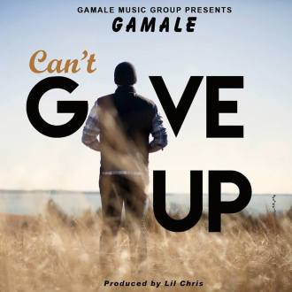 Gamale-Can't Give Up(Prod. By Lil Criss)(www.GhanaMix.com)
