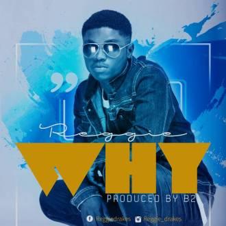 Reggie Drakes-Why(Prod. By B2)(www.GhanaMix.com)