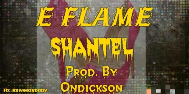 E Flame – Shantel (Prod. By Ondickson)(www.GhanaMix.com)