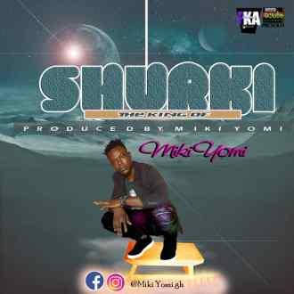 Miki Yomi – Shurki (Prod. By Miki Yomi)(www.GhanaMix.com)