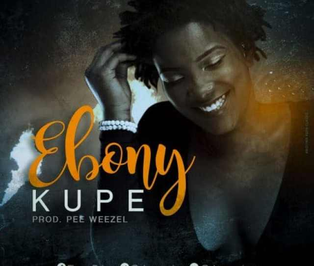 Ruff Town Records Bring Us This Brand New Afropop Tune From Ebony She Calls This One Kupe And It Was Produced By Peewezel Its An Upbeat Love Dance Tune