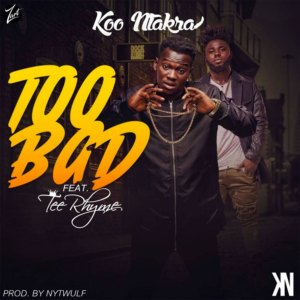 Too Bad by Koo Ntakra feat. Tee Rhyme