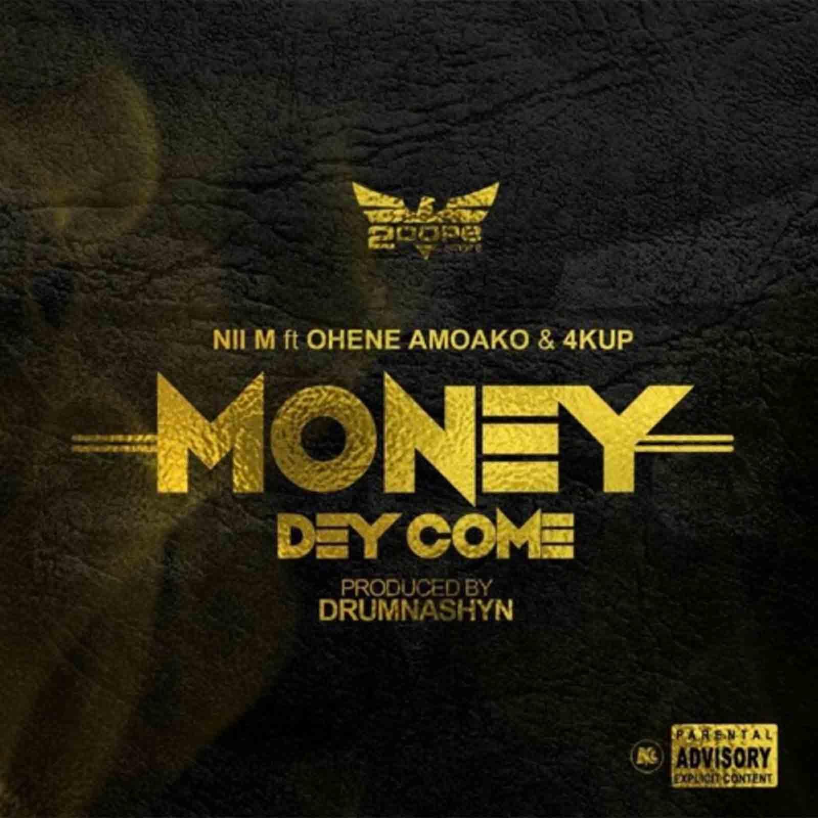Money Dey Come by Nii M feat. Ohene Amoako & 4kup