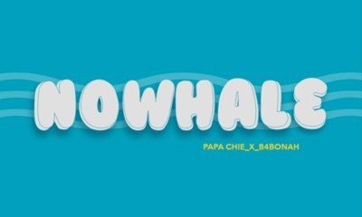 Nowhalɛ by Papa Chief feat. B4Bonah