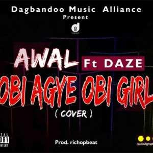 Obi Agye Obi Girl(Refix) by Awal feat. Daze