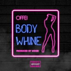 Body Whine by Offei
