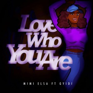 Love Who You are by Mimi Elsa feat. Gyidi