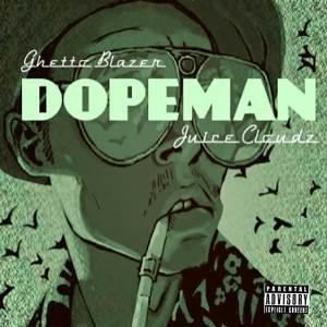 Dopeman by Juice Cloudz & Ghetto Blazer