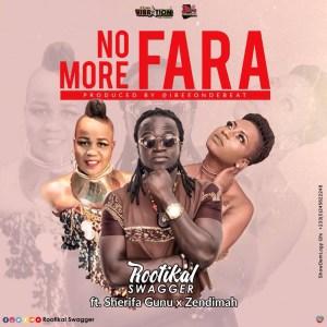 No More Fara by Rootikal Swagger feat. Sherifa Gunu & Zendimah
