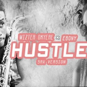 Ebony Hustle(Sax Version) by Mizter Okyere