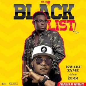 Blacklist by Kwaku Zyme feat. Zumm