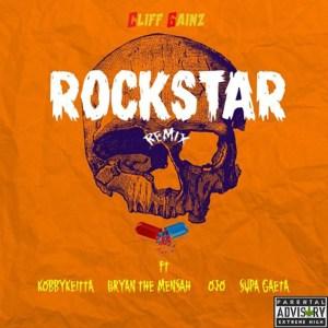 Rockstar Remix by Cliff Gainz feat. Ojo, Kobby Kieta, BRYAN THE MENSAH & SUPA GAETA