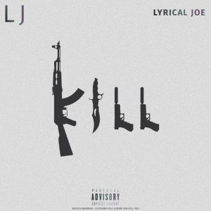 KILL by Lyrical Joe (LJ)