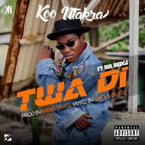 Twa Di by Koo Ntakra feat. Mr. Bergs