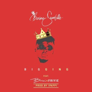Bigging by Berima SeanBills feat. Broni & Friyie