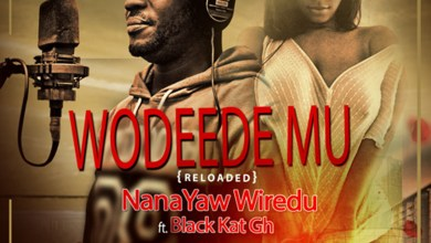 Photo of Audio: Wodeede Mu (Reloaded) by Nana Yaw Wiredu feat. Black Kat