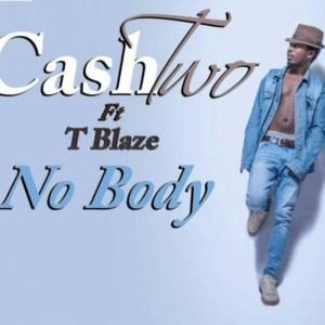 No Body by CashTwo feat. T Blaze