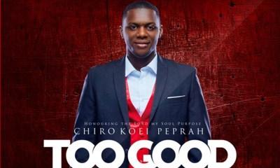 Too Good by Chiro Kofi Peprah