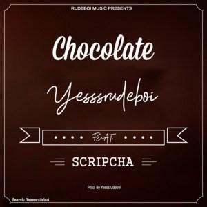 Chocolate by Yesssrudeboi feat. Scripcha