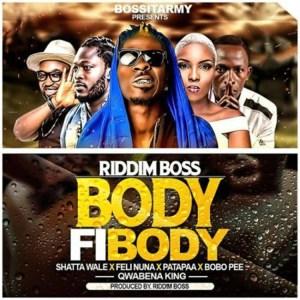 Body Fi Body by Riddim Boss feat. Shatta Wale, Patapaa, Feli Nuna, Qwabena King & Bobo Pee