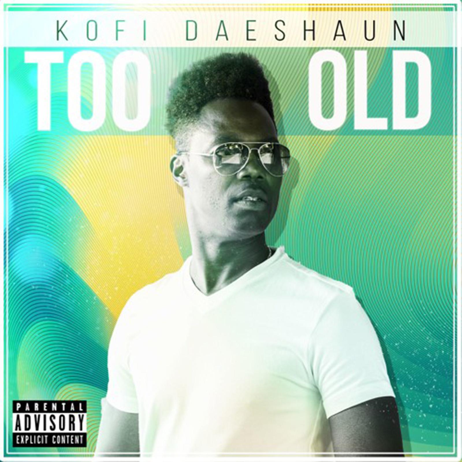 Too Old by Kofi Daeshaun