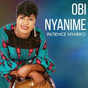 Obi Nyanime by Patience Nyarko feat. Brother Sammy
