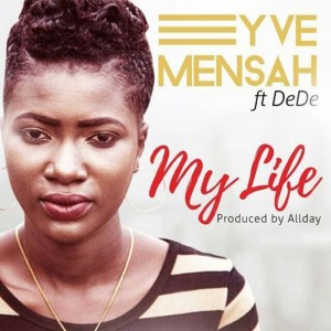 My Life by Yve Mensah feat. Dede