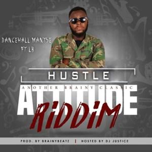 Hustle (Attitude Riddim) by Dancehall Mantse feat. LB