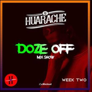 Doze Off Mix Show Week 2 by DJ Huarache