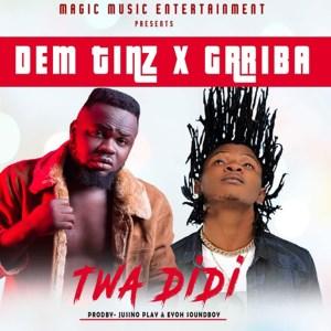 Twa DiDi by Dem Tinz & Gariba