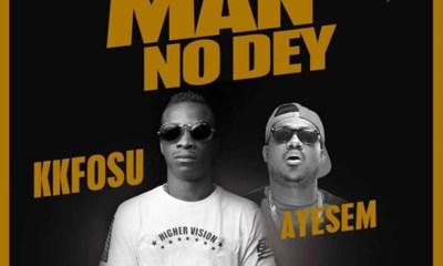 Who Say Man No Dey by K. K. Fosu feat. Ayesem