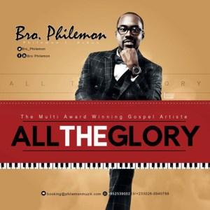 All The Glory by Bro. Philemon