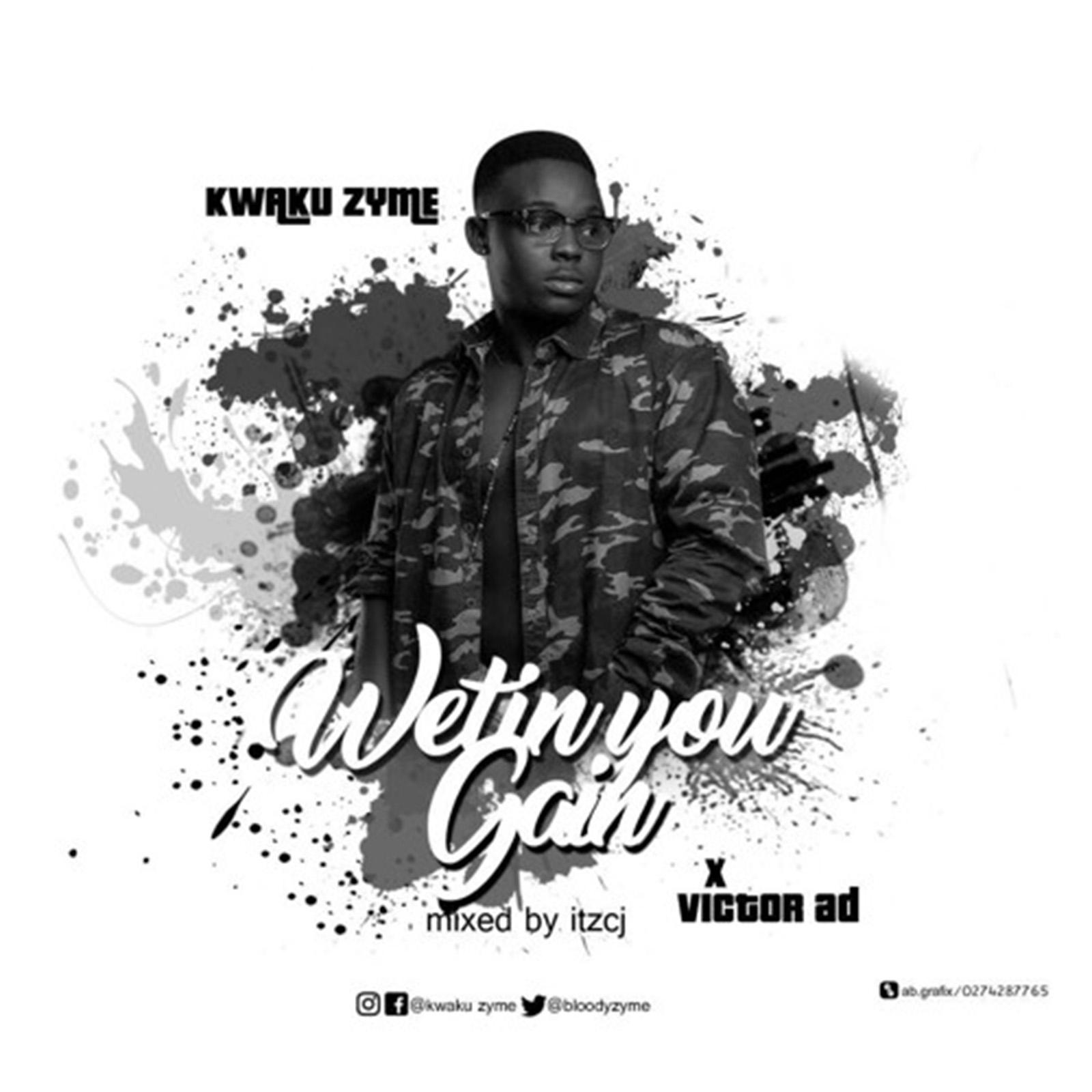 Wetin You Gain by Kwaku Zyme & Victor AD