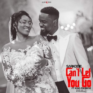 Can't Let Go by Sarkodie feat. King Promise