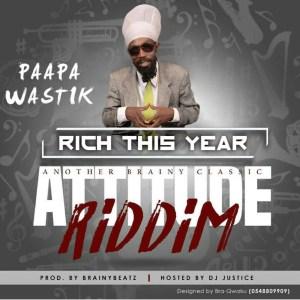 Rich This Year (Attitude Riddim) by Paapa Wastik