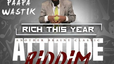 Photo of Audio: Rich This Year (Attitude Riddim) by Paapa Wastik