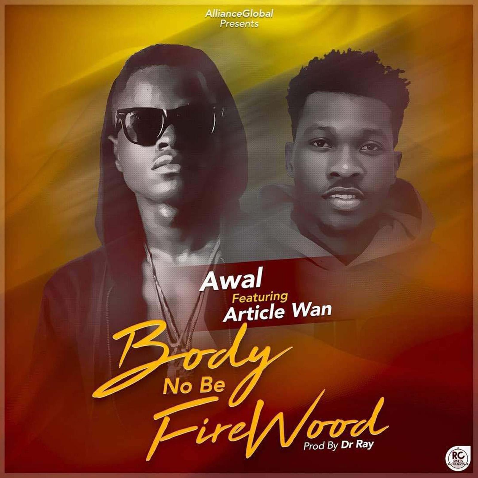 Body No Be Faya Wood by Awal feat. Article Wan