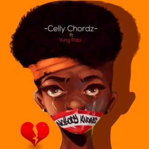Nobody Knows by Celly Chordz feat. Yung Pabi